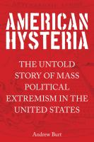 American hysteria : the untold story of mass political extremism in the United States