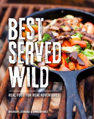Best served wild : real food for real adventures
