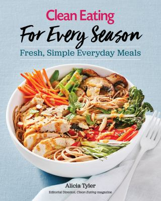 Clean eating for every season : fresh, simple everyday meals
