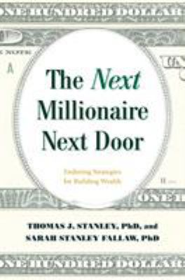 The next millionaire next door : enduring strategies for building wealth