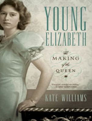 Young Elizabeth the Making of the Queen