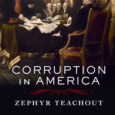 Corruption in America : from Benjamin Franklin's snuff box to Citizens United