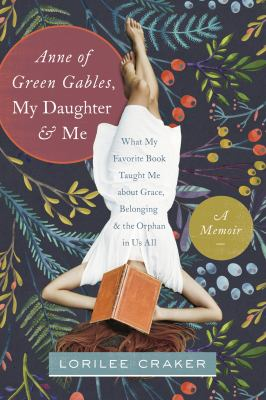 Anne of Green Gables, my daughter, and me: what my favorite book taught me about grace, belonging, and the orphan in us all
