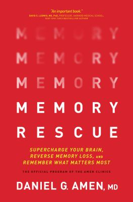 Memory rescue : supercharge your brain, reverse memory loss, and remember what matters most