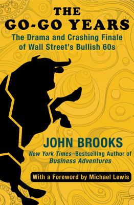 The go-go years : the drama and crashing finale of Wall Street's bullish 60s