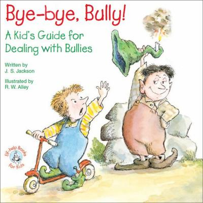 Cover Image for Bye-bye, Bully! A Kid's Guide for Dealing with Bullies
