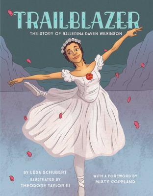 Trailblazer : the story of ballerina Raven Wilkinson