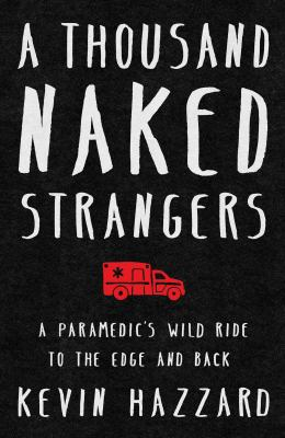 A thousand naked strangers : a paramedics' wild ride to the edge and back