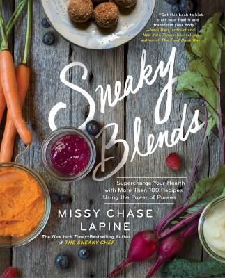 Sneaky blends :  supercharge your health with 100 recipes using the power of purees