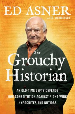 The grouchy historian: an old-time lefty defends our constitution against right-wing hypocrites and nutjobs