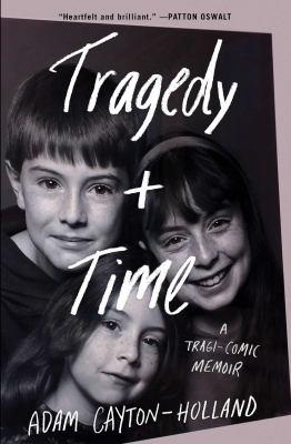 Tragedy plus time: a tragi-comic memoir