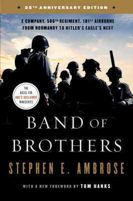 Band of brothers :  E Company, 506th Regiment, 101st Airborne : from Normandy to Hitler's Eagle's Nest