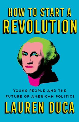 How to start a revolution : young people and the future of American politics