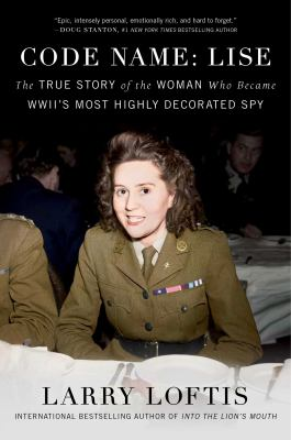 Code name: Lise : the true story of World War II's most highly decorated woman