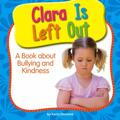 Clara is left out :  a book about bullying and kindness