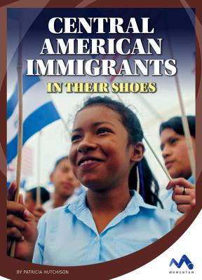 Central American immigrants :  in their shoes