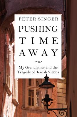 Pushing time away : my grandfather and the tragedy of Jewish Vienna