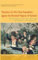 Narrative of Five Years Expedition Against the Revolted Negroes of Surinam. Transcribed for the First Time From the Original 1790 Manuscript