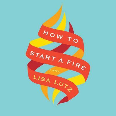 How to start a fire a novel