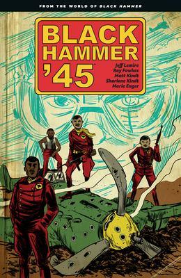 Black Hammer '45 :  from the world of Black Hammer