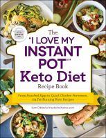 "The ""I Love My Instant Pot?"" Keto Diet Recipe Book"