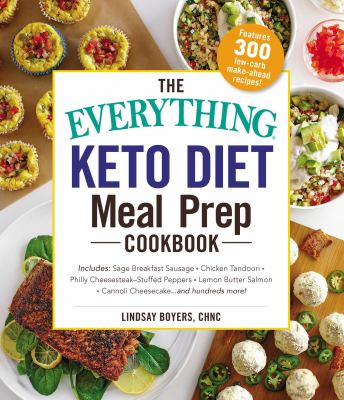 The everything keto diet meal prep cookbook :  includes: sage breakfast sausage, chicken tandoori, philly cheesesteak stuffed peppers, lemon butter salmon, cannoli cheesecake...and hundreds more!