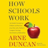 How schools work : an inside account of failure and success from one of the nation's longest-serving secretaries of education