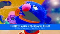 Healthy Habits with Sesame Street.