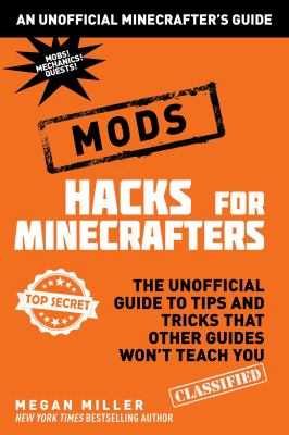 Hacks for Minecrafters: mods - the unofficial guide to tips and tricks that other guides won't teach you