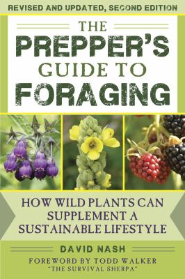 The Prepper's Guide to Foraging :  How Wild Plants Can Supplement a Sustainable Lifestyle, Revised and Updated, Second Edition