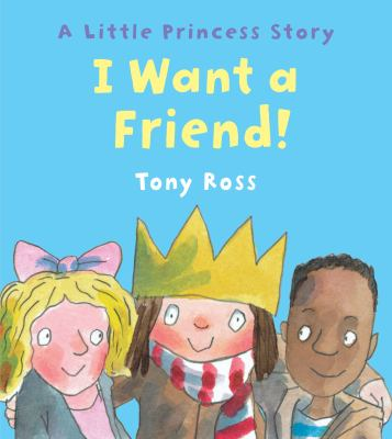 I want a friend! :  a Little Princess story