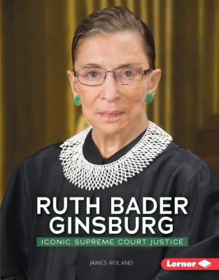 Ruth Bader Ginsburg : iconic Supreme Court justice
