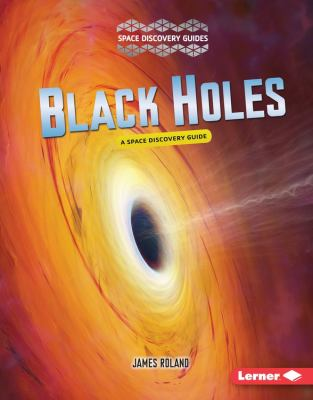Black holes : a space discovery guide