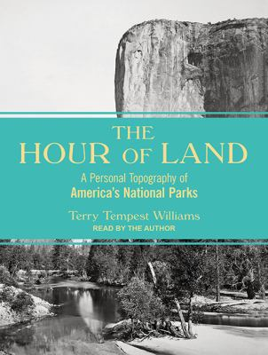The hour of land a personal topography of America's national parks
