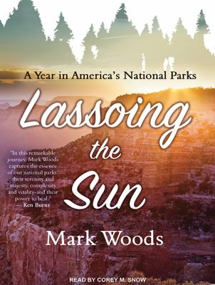 Lassoing the Sun a Year in America's National Parks