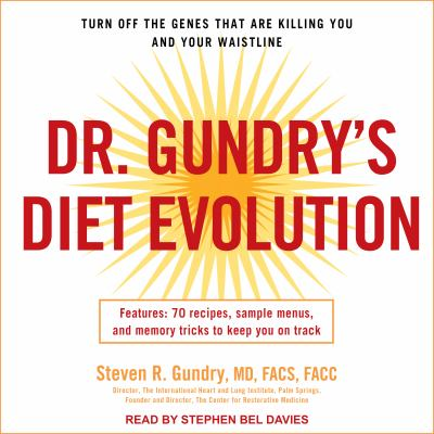 Dr. Gundry's Diet Evolution : Turn Off the Genes That Are Killing You and Your Waistline
