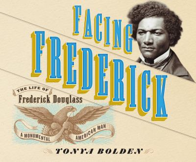Facing Frederick the life of Frederick Douglass, a monumental American man