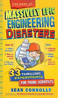 The Book of Massively Epic Engineering Disasters. 33 Thrilling Experiments Based on History's Greatest Blunders