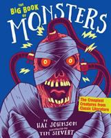The big book of monsters : the creepiest creatures from classic literature