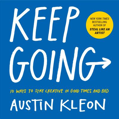Keep going : 10 ways to stay creative in good times and bad