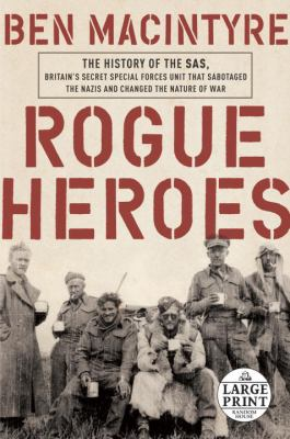 Rogue heroes : the history of the SAS, Britain's secret special forces unit that sabotaged the Nazis and changed the nature of war