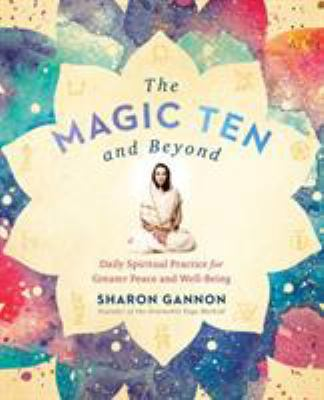 The magic ten and beyond :  daily spiritual practice for greater peace and well-being
