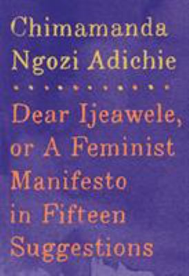 Dear Ijeawele: or a feminist manifesto in fifteen suggestions