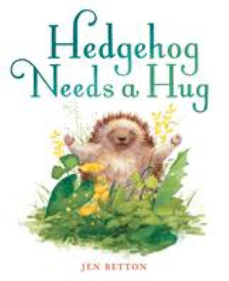Cover Image for Hedgehog needs a hug / Jen Betton