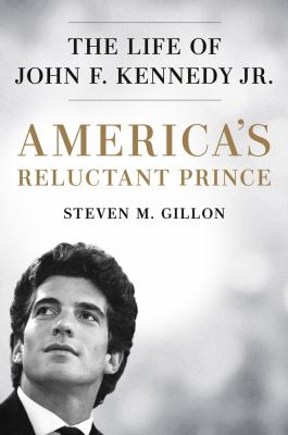 America's reluctant prince: the life of John F. Kennedy Jr