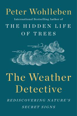 The weather detective : rediscovering nature's secret signs