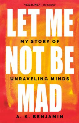 Let me not be mad: my story of unravelling minds