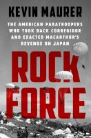 Rock Force : the American paratroopers who took back Corregidor and exacted MacArthur's revenge on Japan