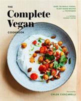 The complete vegan cookbook :  over 150 whole-foods, plant-based recipes and techniques