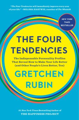 The four tendencies :  the indispensable personality profiles that reveal how to make your life better (and other people's lives better, too)
